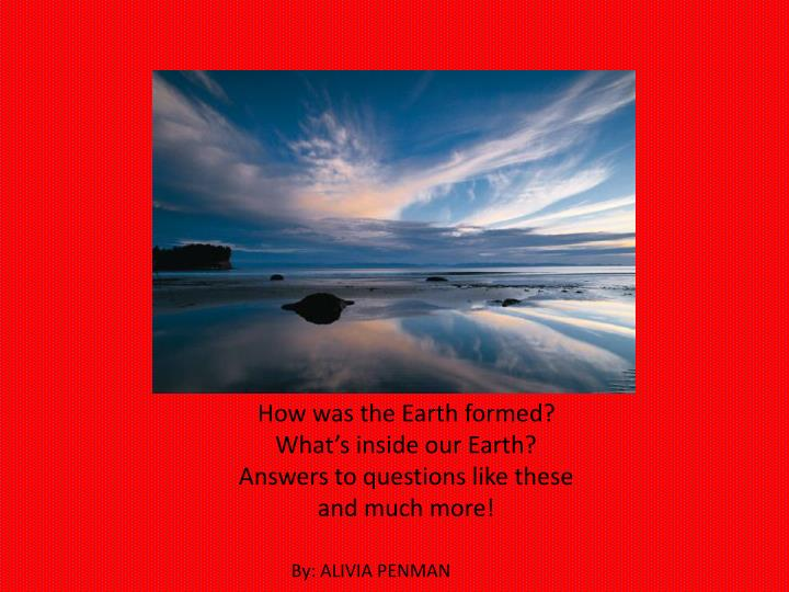 How was the Earth formed?
