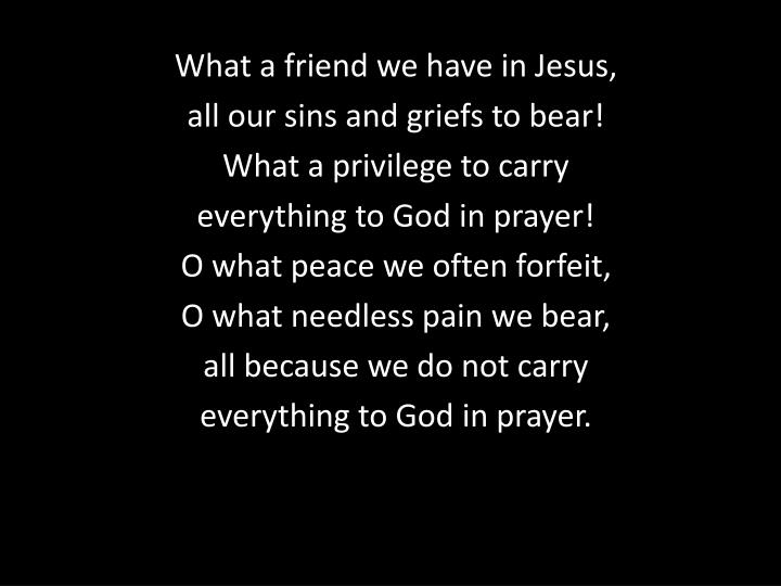 What a friend we have in Jesus,
