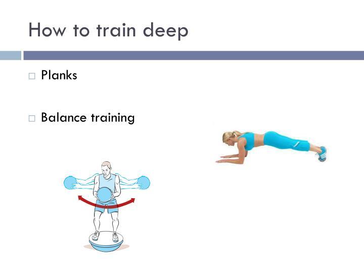 How to train deep