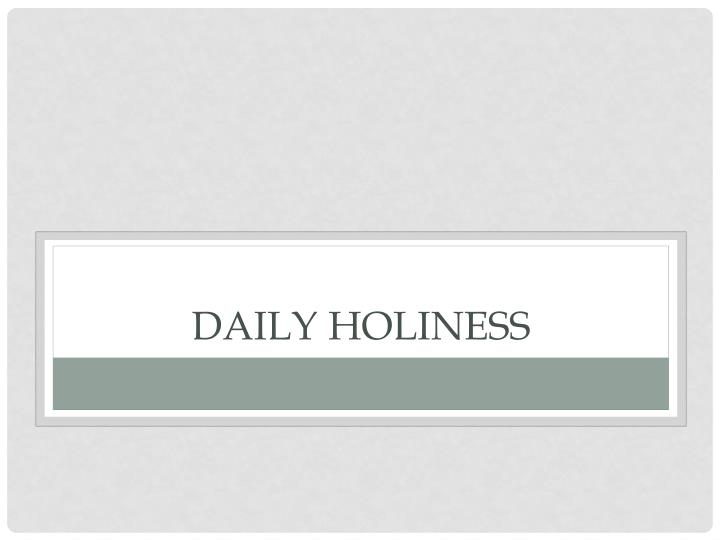 Daily holiness