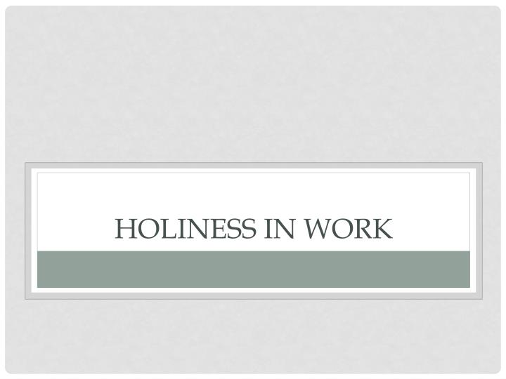 Holiness in work