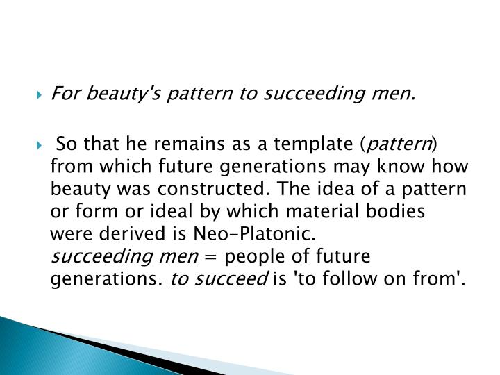 For beauty's pattern to succeeding men.