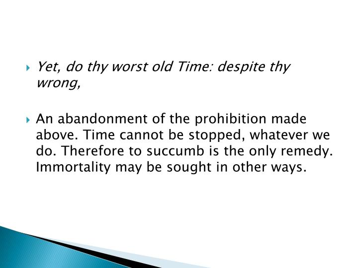 Yet, do thy worst old Time: despite thy wrong,