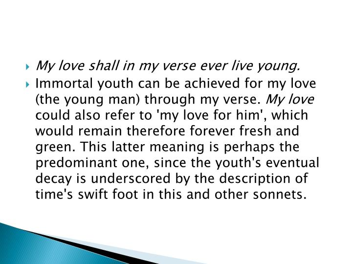 My love shall in my verse ever live young.