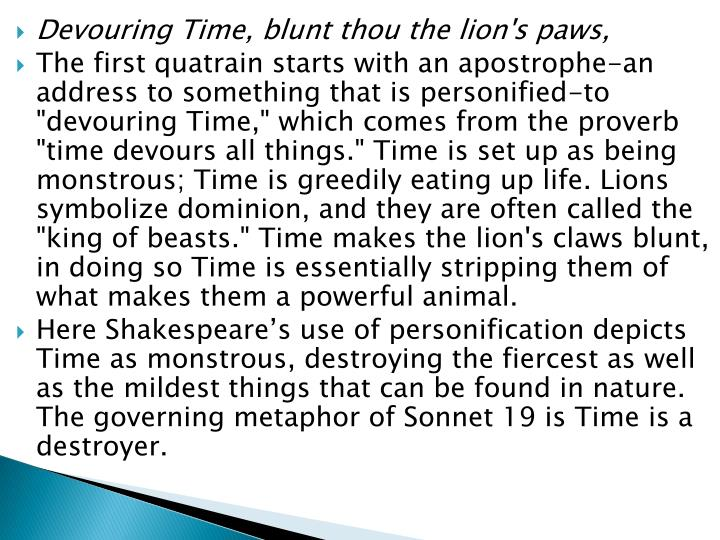 Devouring Time, blunt thou the lion's paws,