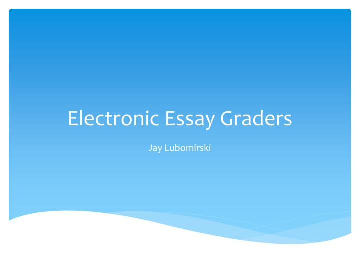 Electronic essay graders