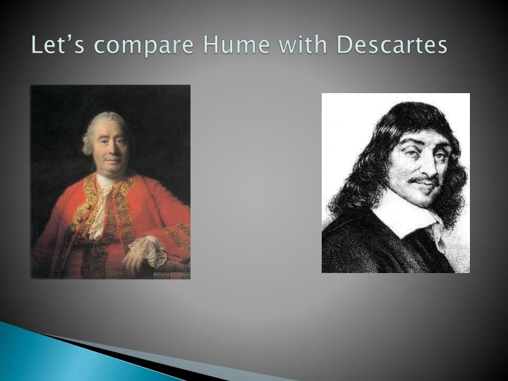 Let's compare Hume with Descartes