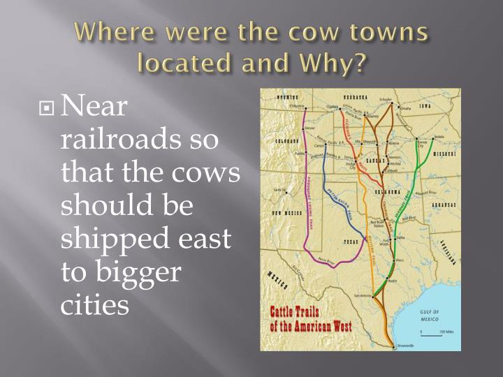 Where were the cow towns located and Why?