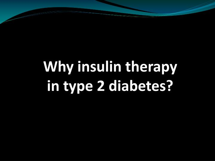 Why insulin therapy