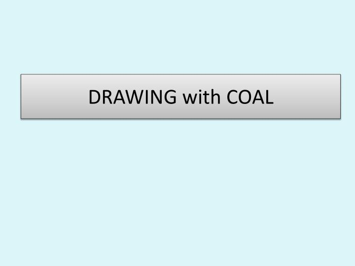 DRAWING with COAL