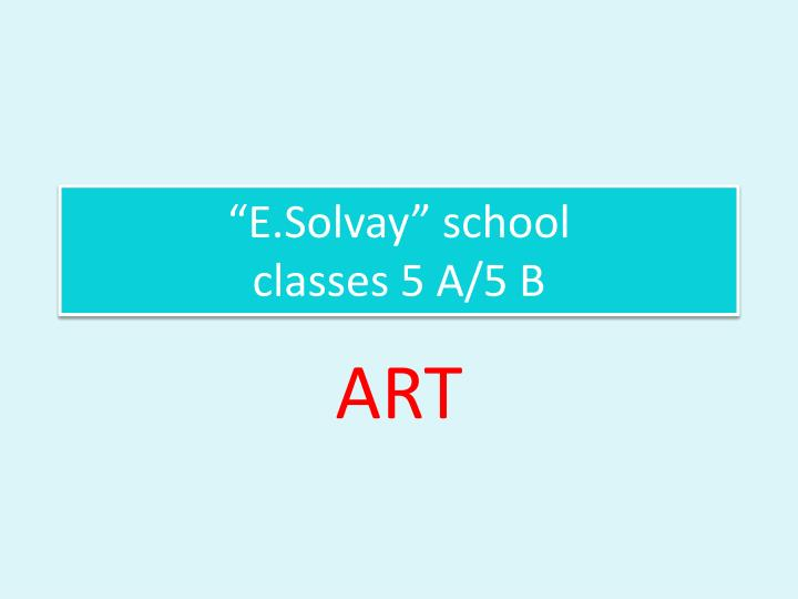 E solvay school classes 5 a 5 b