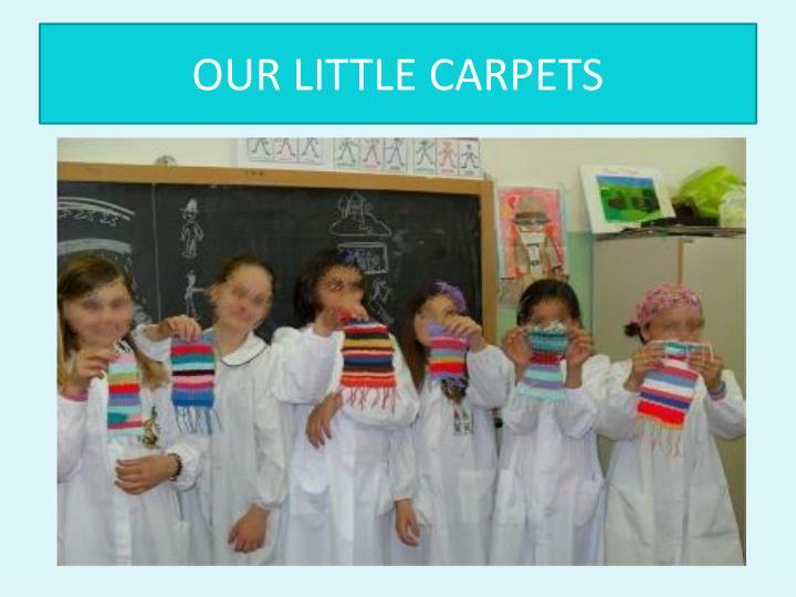 OUR LITTLE CARPETS