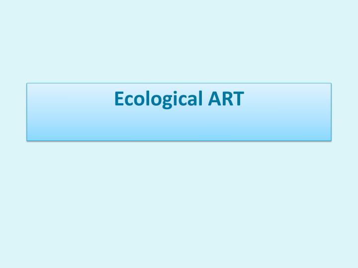 Ecological ART