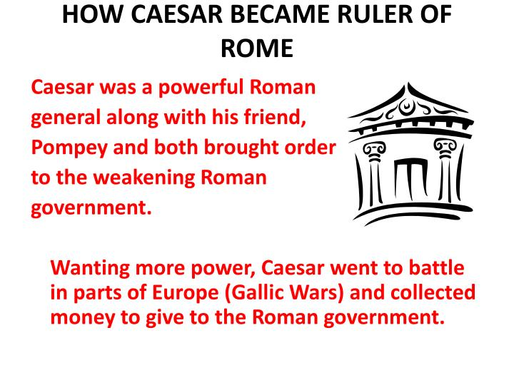 HOW CAESAR BECAME RULER OF ROME