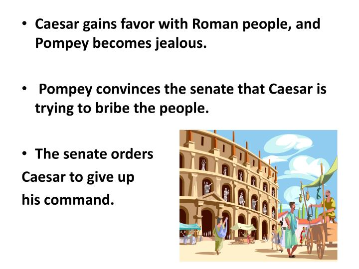 Caesar gains favor with Roman people, and Pompey becomes jealous.