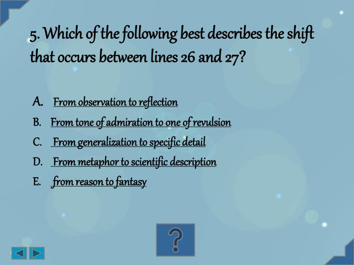 5. Which of the following best describes the shift  that occurs between lines 26 and 27?
