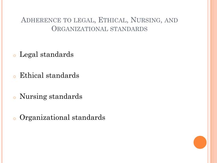 Adherence to legal, Ethical, Nursing, and Organizational standards