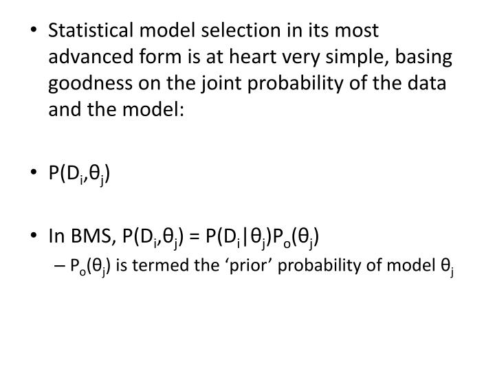 Statistical model selection in its most advanced form is at heart very simple, basing goodness on the joint probability of the data and the model: