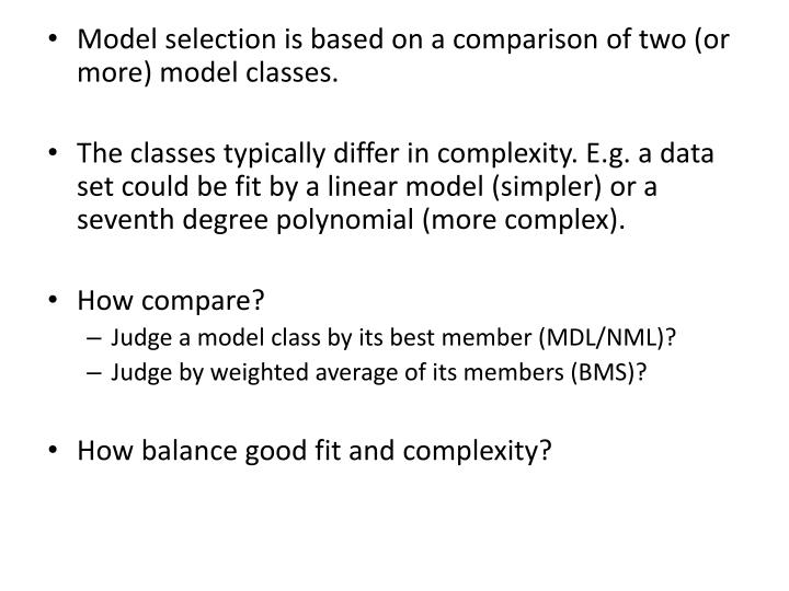 Model selection is based on a comparison of two (or more) model classes.