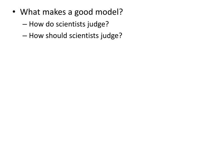 What makes a good model?