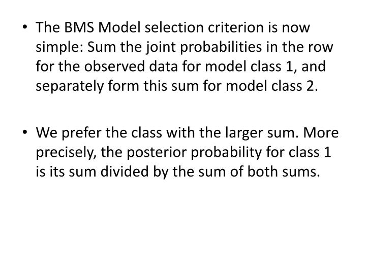 The BMS Model selection criterion is now simple: Sum the joint probabilities in the row for the observed data for model class 1, and separately form this sum for model class 2.