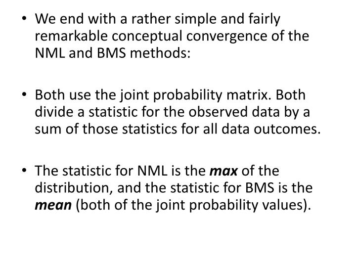 We end with a rather simple and fairly remarkable conceptual convergence of the NML and BMS methods: