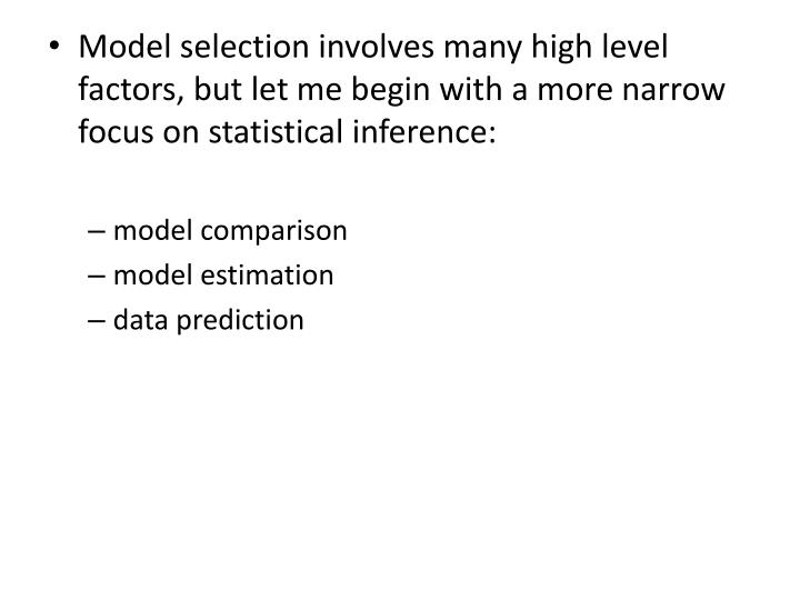 Model selection involves many high level factors, but let me begin with a more narrow focus on stati...