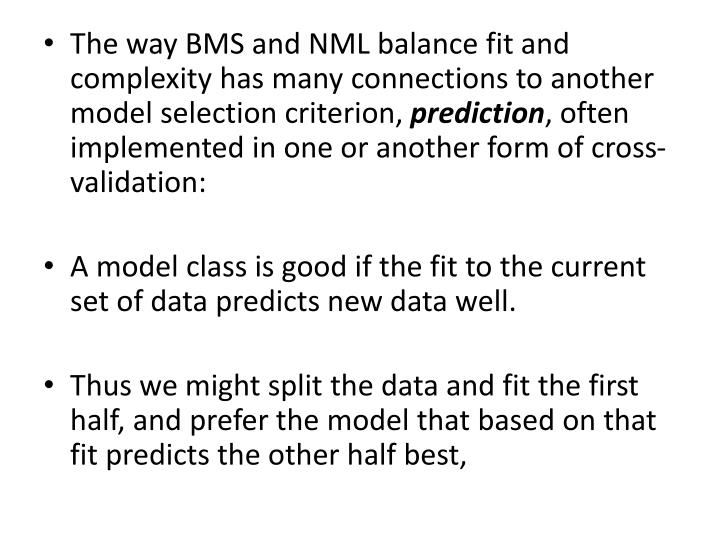 The way BMS and NML balance fit and complexity has many connections to another model selection criterion,