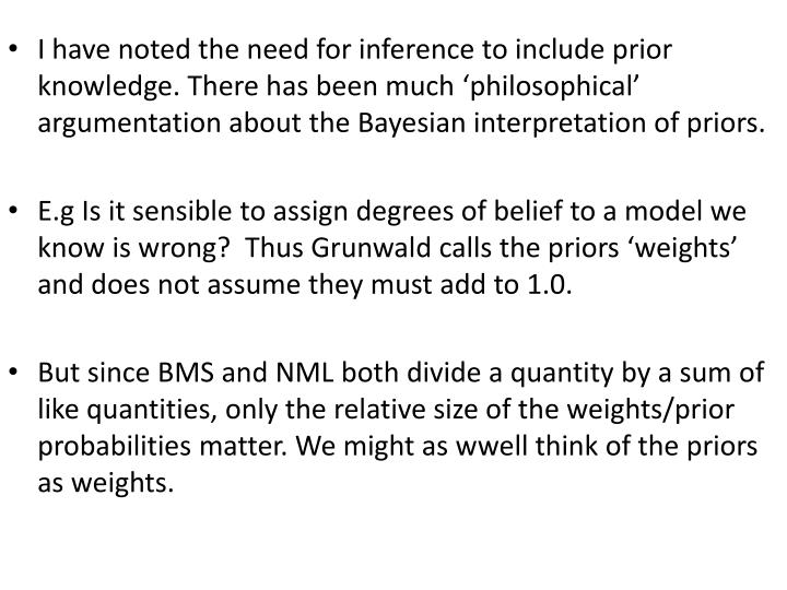 I have noted the need for inference to include prior knowledge. There has been much 'philosophical' argumentation about the Bayesian interpretation of priors.