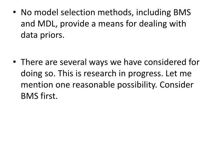 No model selection methods, including BMS and MDL, provide a means for dealing with data priors.