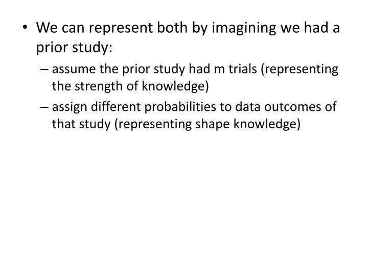 We can represent both by imagining we had a prior study: