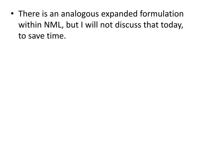 There is an analogous expanded formulation within NML, but I will not discuss that today, to save time.