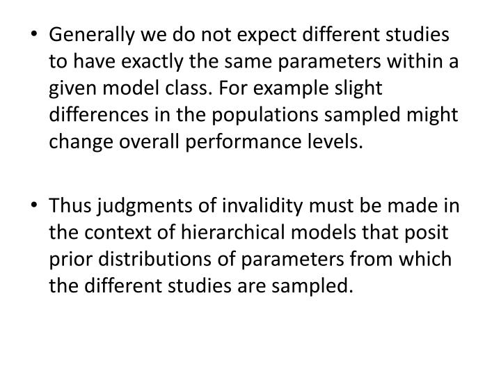 Generally we do not expect different studies to have exactly the same parameters within a given model class. For example slight differences in the populations sampled might change overall performance levels.