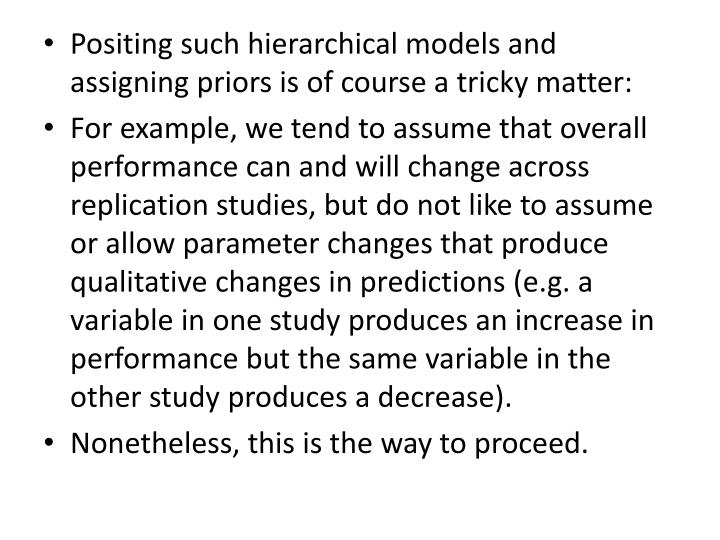Positing such hierarchical models and assigning priors is of course a tricky matter:
