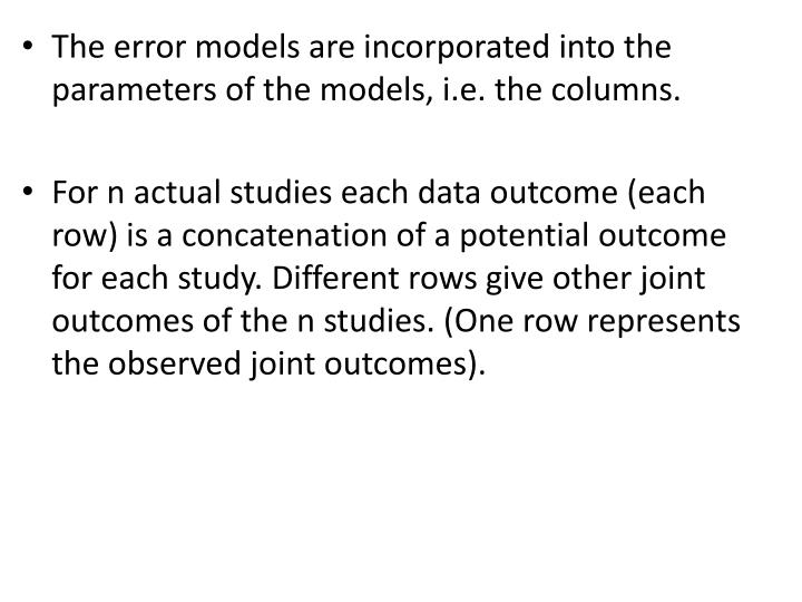 The error models are incorporated into the parameters of the models, i.e. the columns.