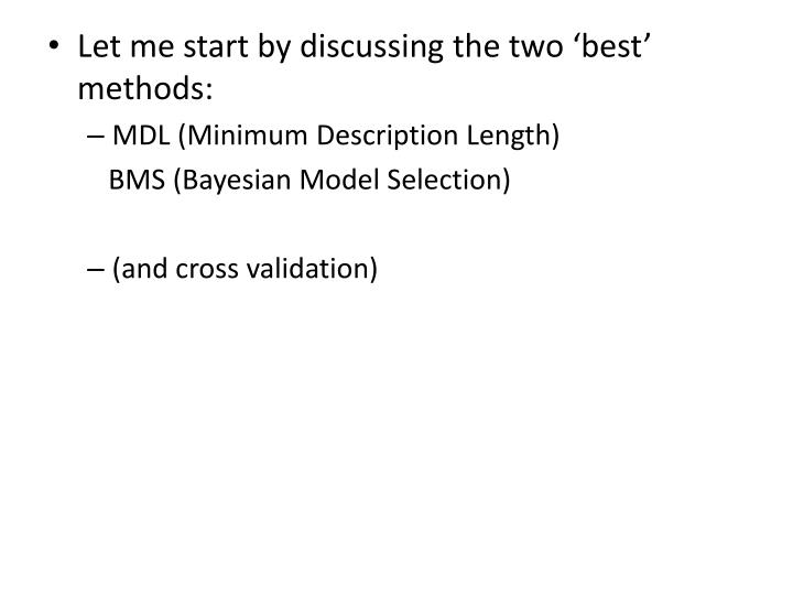 Let me start by discussing the two 'best' methods:
