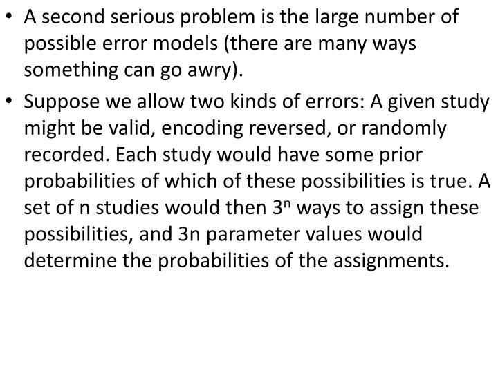 A second serious problem is the large number of possible error models (there are many ways something can go awry).