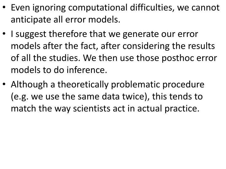 Even ignoring computational difficulties, we cannot anticipate all error models.