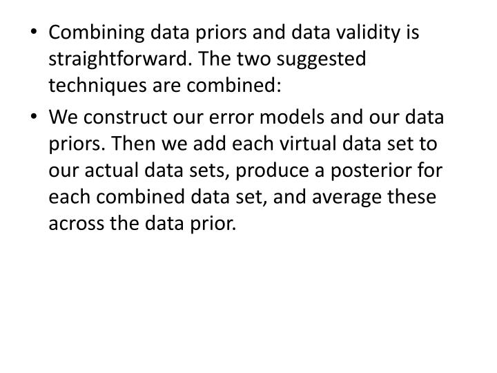 Combining data priors and data validity is straightforward. The two suggested techniques are combined: