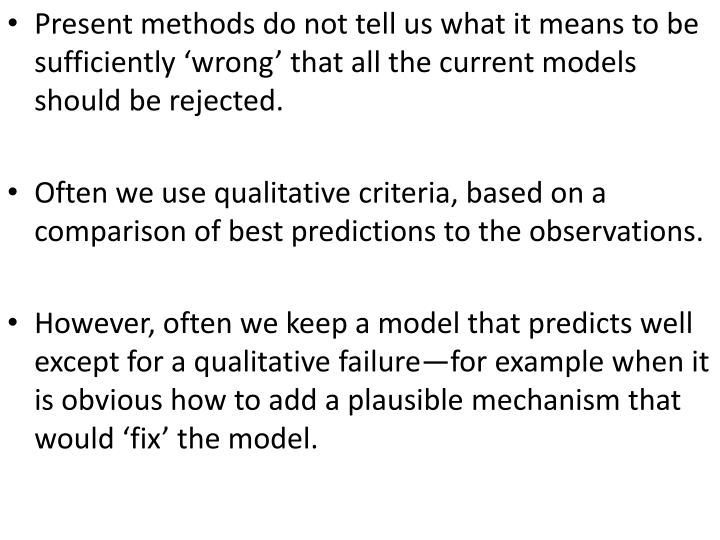 Present methods do not tell us what it means to be sufficiently 'wrong' that all the current models should be rejected.