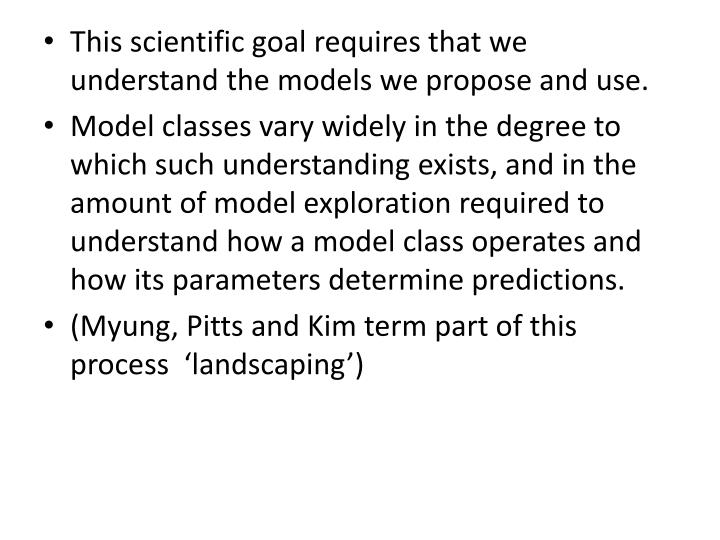 This scientific goal requires that we understand the models we propose and use.