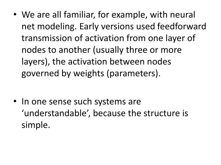 We are all familiar, for example, with neural net modeling. Early versions used