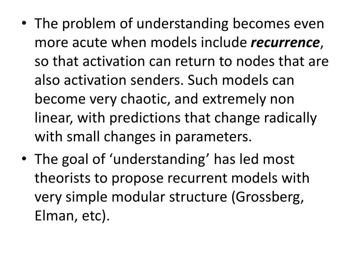 The problem of understanding becomes even more acute when models include