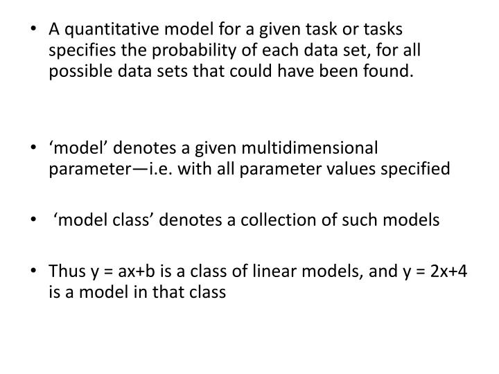A quantitative model for a given task or tasks specifies the probability of each data set, for all possible data sets that could have been found.