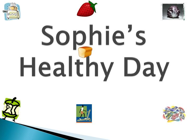 Sophie s healthy day