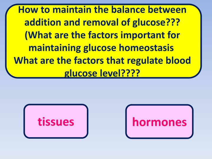 How to maintain the balance between addition and removal of glucose???