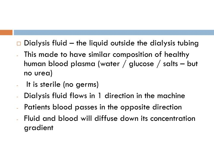 Dialysis fluid – the liquid outside the dialysis tubing
