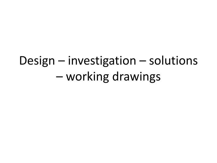 design investigation solutions working drawings