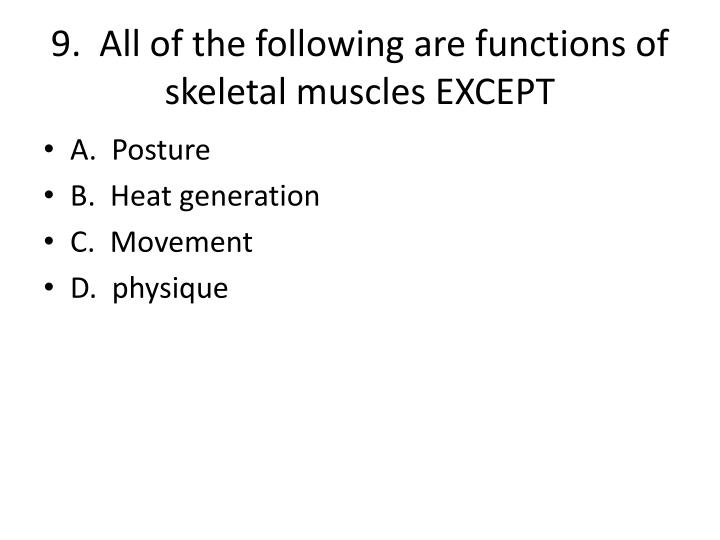 9.  All of the following are functions of skeletal muscles EXCEPT