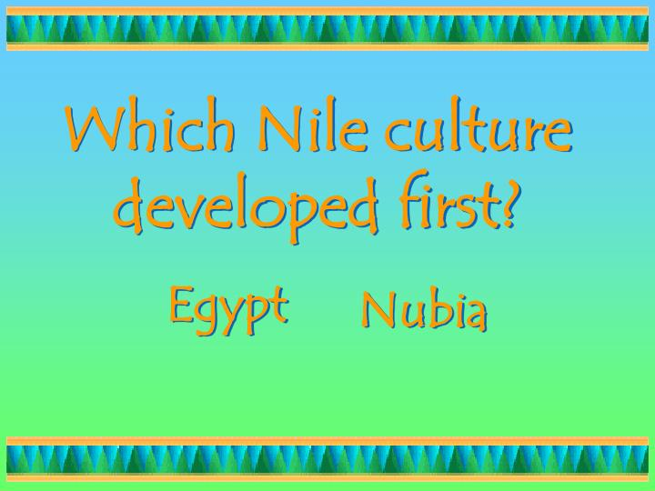 Which nile culture developed first